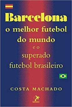 capa do livro barcelona o melhor futebol do mundo e o superado futebol brasileiro