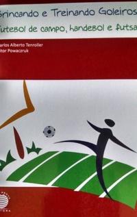 capa do livro brincando e treinando goleiros futebol de campo handebol e futsal