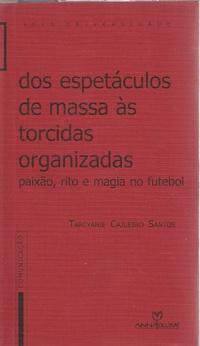 capa do livro dos espetaculos de massa as torcidas organizadas paixao rito e magia no futebol