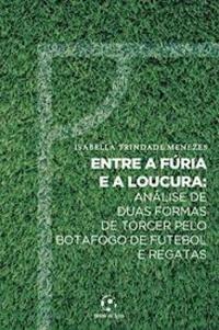 capa do livro entre a furia e a loucura analise de duas formas de torcer pelo botafogo de futebol e regatas