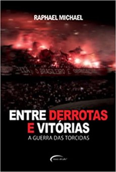 capa do livro entre derrotas e vitorias a guerra da torcida