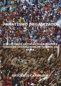capa do livro fanatismo organizado a rivalidade entre as duas maiores torcidas organizadas de futebol da bahia