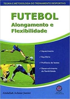 capa do livro futebol alongamento e flexibilidade aquecimento equilibrio profilaxia de lesoes desenvolvimento da flexibilidade
