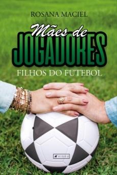 capa do livro maes de jogadores filhos do futebol