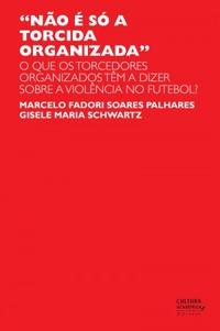 capa do livro nao e so a torcida organizada o que os torcedores organizados tem a dizer sobre a violencia no futebol