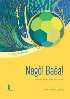 capa do livro nego baea a invencao da torcida baiana colecao e futebol