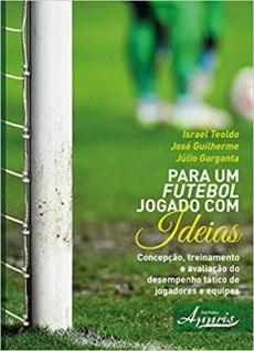 capa do livro para um futebol jogado com ideias concepcao treinamento e avaliacao de desempenho tatico de jogadores e equipes