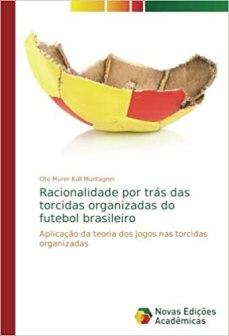 capa do livro racionalidade por tras das torcidas organizadas do futebol brasileiro aplicacao da teoria dos jogos nas torcidas organizadas