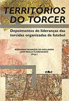 capa do livro territorios do torcer depoimentos de liderancas das torcidas organizadas de futebol
