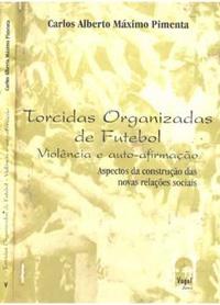 capa do livro torcidas organizadas de futebol violencia e auto afirmacao aspectos das novas relacoes sociais