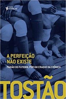 capa do livro tostao a perfeicao nao existe paixao do futebol por um craque da cronica