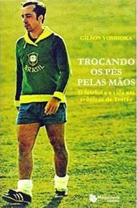 capa do livro trocando os pes pelas maos o futebol e a vida nas cronicas de tostao