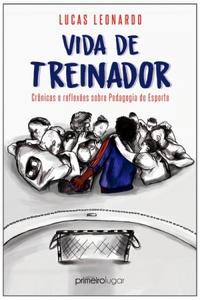 capa do livro vida de treinador cronicas e reflexoes sobre pedagogia do esporte
