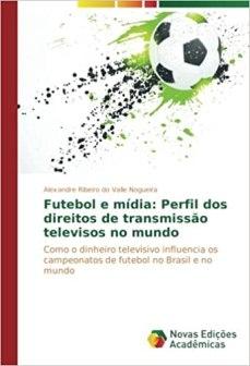 capa do livro futebol e midia perfil dos direitos de transmissao televisivos no mundo como o dinheiro televisivo influencia os campeonatos de futebol no brasil e no mundo