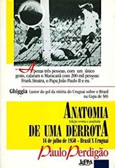 capa do livro anatomia de uma derrota 16 de julho de 1950 brasil x uruguai
