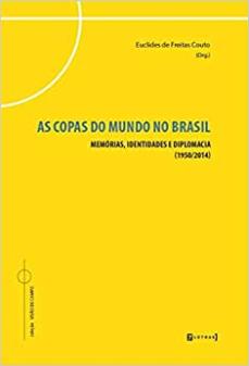 capa do livro as copas do mundo no brasil memorias identidades e diplomacia 1950 2014