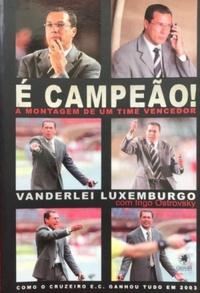 capa do livro e campeao a montagem de um time vencedor como o cruzeiro e c ganhou tudo em 2003