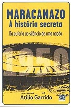 capa do livro maracanazo a historia secreta da euforia ao silencio de uma nacao