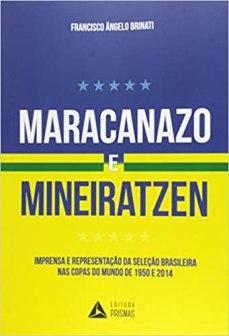 capa do livro maracanazo e mineiratzen imprensa e representacao da selecao brasileira nas copas do mundo de 1950 e 2014