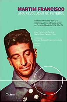 capa do livro martim francisco uma revolucao no futebol o tecnico idealizador do 4 2 4 sistema que levou o brasil a vencer as copas do mundo de 1958 62 e 70
