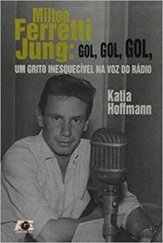 capa do livro milton ferretti jung gol gol gol um grito inesquecivel na voz do radio