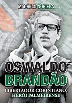 capa do livro oswaldo brandao libertador corintiano heroi palmeirense