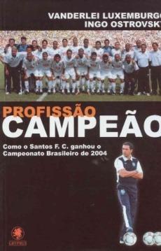 capa do livro profissao campeao como o santos f c ganhou o campeonato brasileiro de 2004