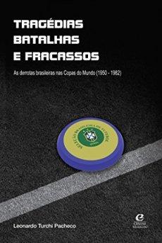 capa do livro tragedias batalhas e fracassos as derrotas brasileiras nas copas do mundo 1950 1982