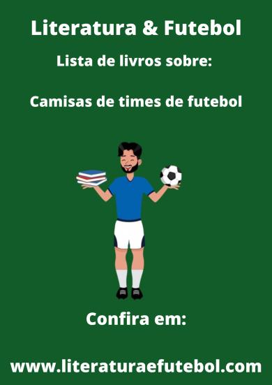 lista de livros sobre camisas de times de futebol literatura e futebol leo lyra