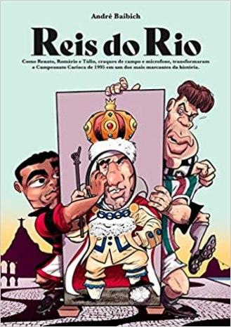 capa do livro reis do rio Reis do Rio Como Renato Romario e Tulio craques de campo e microfone transformaram o campeonato carioca de 1995 em um dos mais marcantes da historia