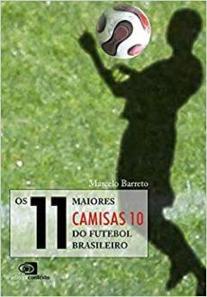 capa do livro os 11 maiores camisas 10 do futebol brasileiro