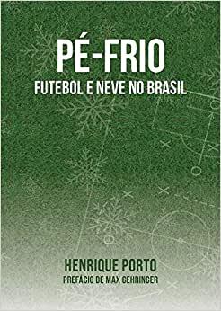 capa do livro pe frio futebol e neve no brasil