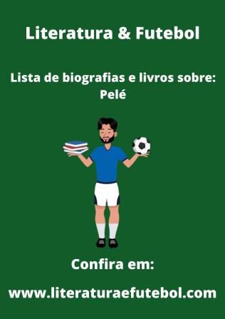 Lista de biografias e livros sobre Pele literatura e futebol leo lyra