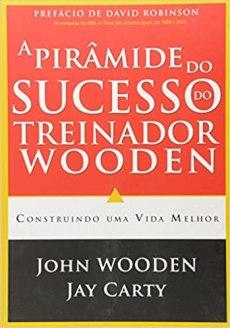 capa do livro a piramide do sucesso do treinador wooden construindo uma vida melhor