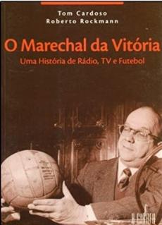 capa do livro o marechal da vitoria uma historia de radio tv e futebol