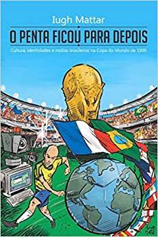 capa do livro o penta ficou para depois cultura identidades e midias brasileiras na copa do mundo de 1998