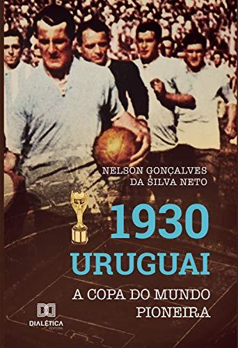 capa do livro 1930 uruguai a copa do mundo pioneira