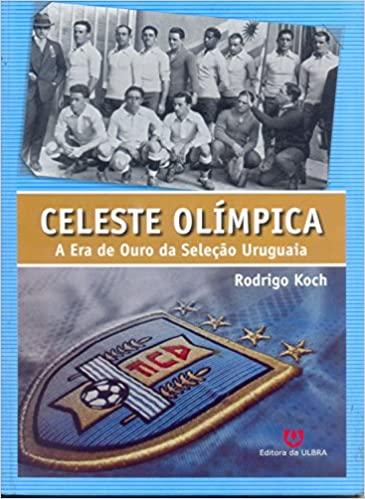 capa do livro celeste olimpica a era de ouro da selecao uruguaia