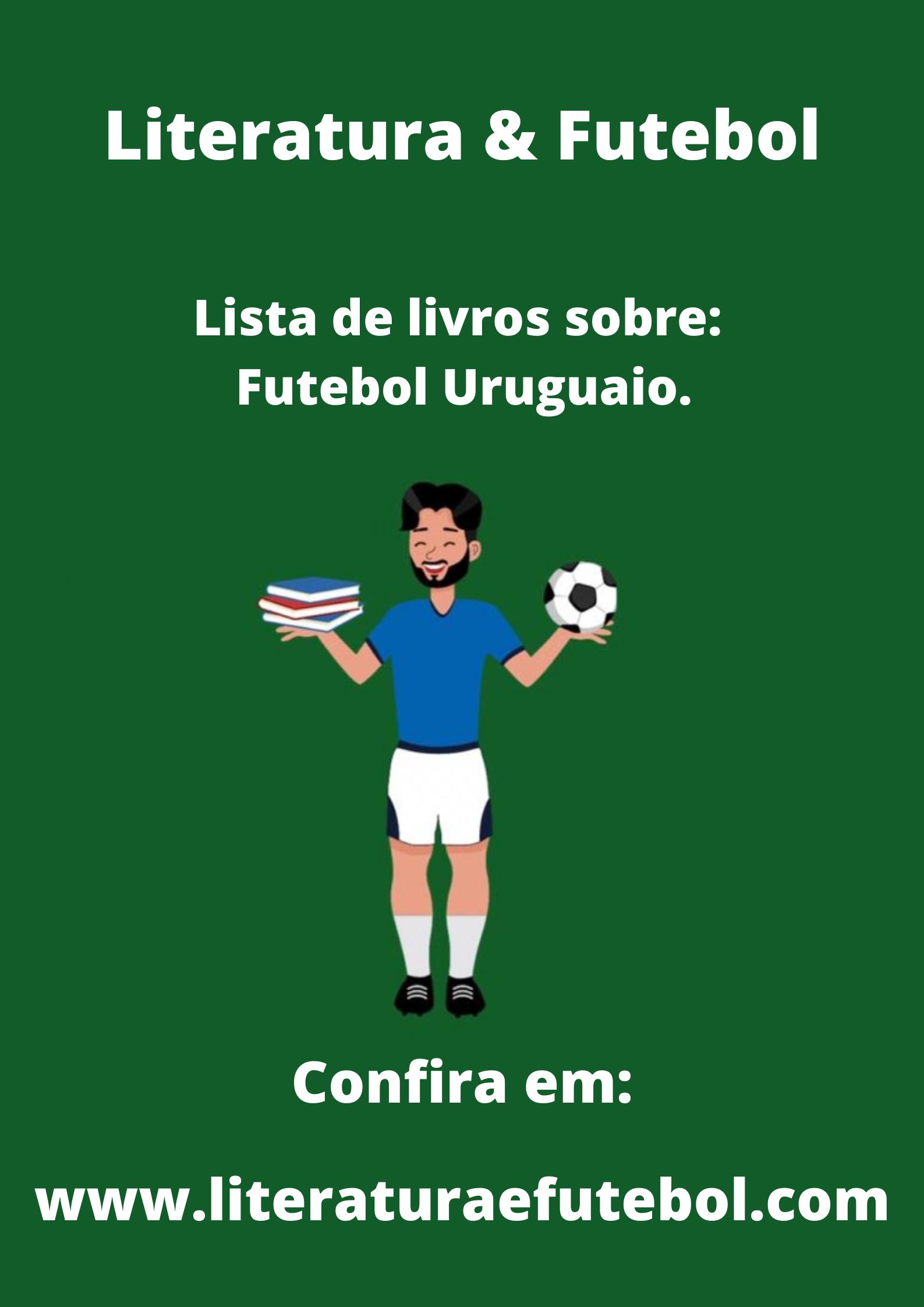 lista de livros futebol uruguaio literatura e futebol leo lyra