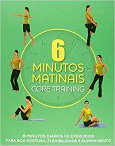 capa do livro 6 minutos matinais core training 6 minutos diarios de exercicios para boa postura flexibilidade e alinhamento